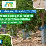 Encuentro Digital sobre Balance de Carbono de las zonas regables del trasvase Tajo-Segura bajo distintos escenarios de incorporación de agua desalada